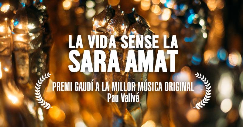 'La vida sense la Sara Amat',  gravada al Talladell Premi Gaudí a la millor música original